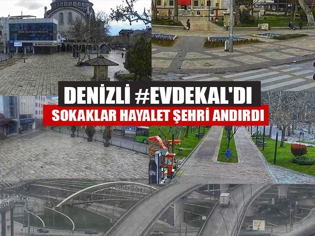 Denizli #Evdekal'dı Sokaklar Hayalet Şehri Andırdı