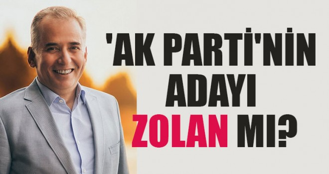 AK Parti'nin Adayı Zolan Mı?