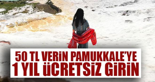 50 TL Verin Pamukkale'ye 1 Yıl Ücretsiz Girin
