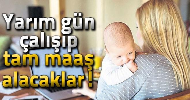 Çalışan anneye yarım gün iş tam maaş!