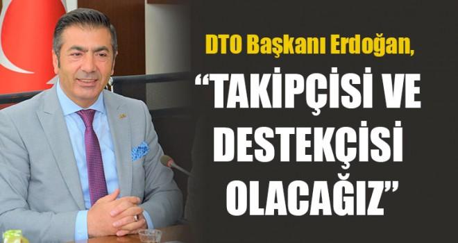 """DTO Başkanı Erdoğan, YEP.'yi Değerlendirdi: """"Takipçisi Ve Destekçisi Olacağız"""""""
