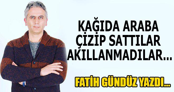 KAĞIDA ARABA ÇİZİP SATTILAR AKILLANMADILAR...