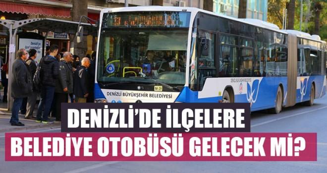 Denizli'de İlçelere Belediye Otobüsü Gelecek Mi?