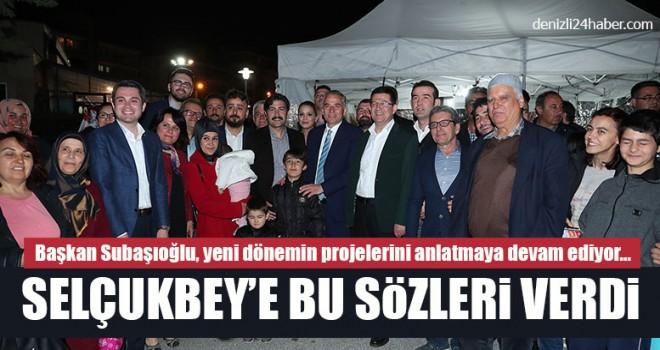 Başkan Subaşıoğlu, Selçukbey'e Bu Sözleri Verdi