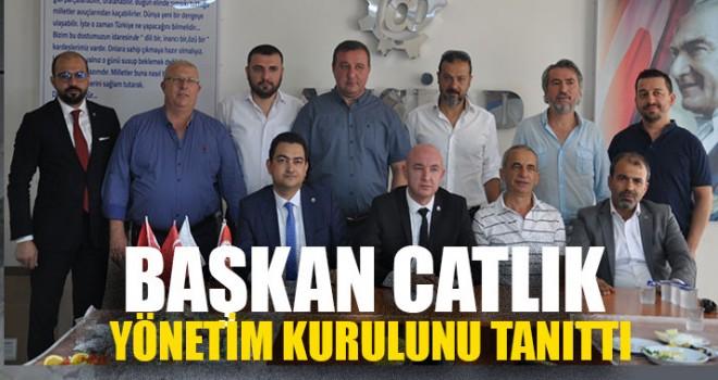 Başkan Catlık Yönetim Kurulunu Tanıttı