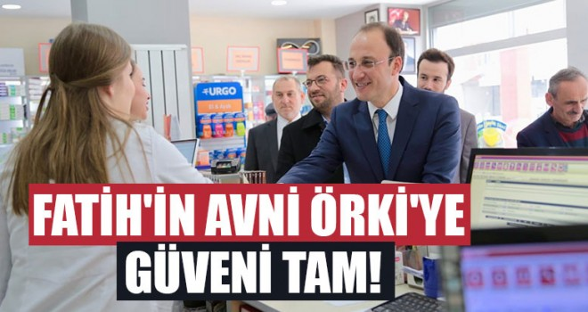 Fatih'in Avni Örki'ye Güveni Tam!