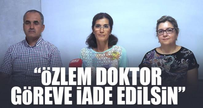"""""""ÖZLEM DOKTOR GÖREVE İADE EDİLSİN"""""""