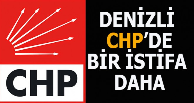 Denizli CHP'de bir istifa daha