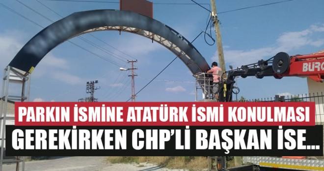 Parkın İsmine Atatürk İsmi Konulması Gerekirken CHP'li Başkan İse…