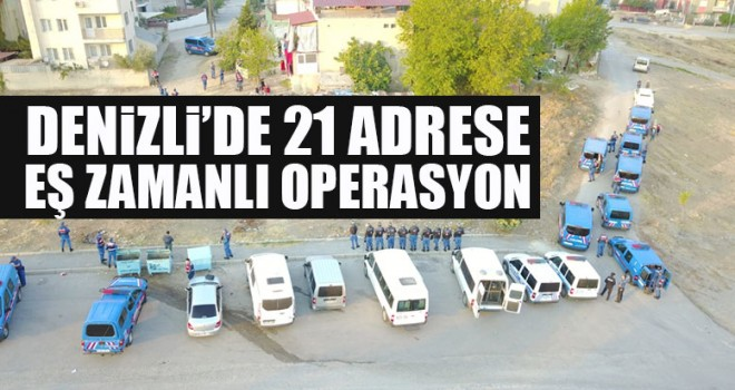 Denizli'de 21 Adrese Eş Zamanlı Operasyon