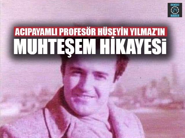 Acıpayamlı Profesör Hüseyin Yılmaz'ın Muhteşem Hikayesi