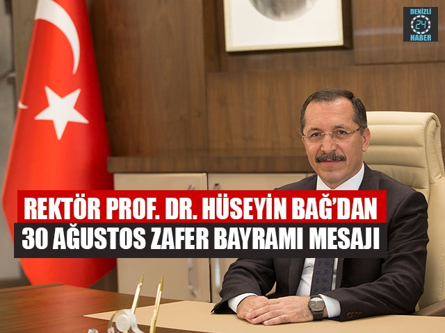 Rektör Prof. Dr. Hüseyin bağ'dan 30 ağustos Zafer Bayramı Mesajı