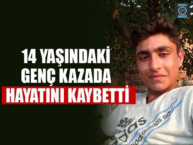 14 Yaşındaki Genç Kazada Hayatını Kaybetti