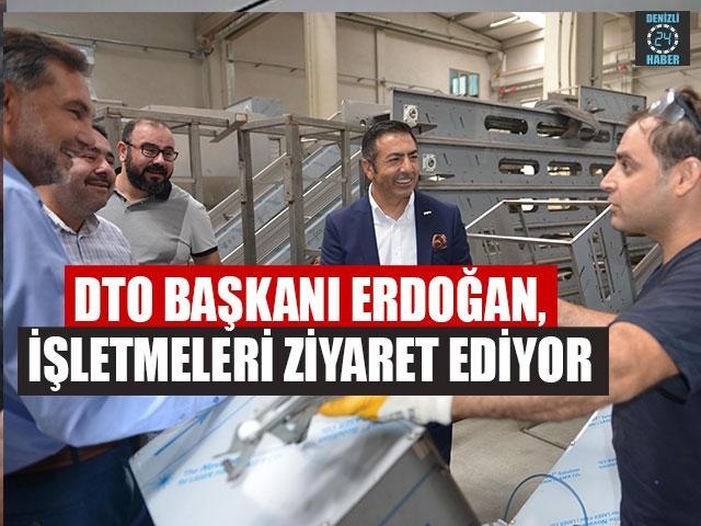 DTO Başkanı Erdoğan, İşletmeleri Ziyaret Ediyor