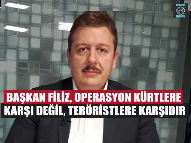 Başkan Filiz, Operasyon Kürtlere Karşı Değil, Teröristlere Karşıdır