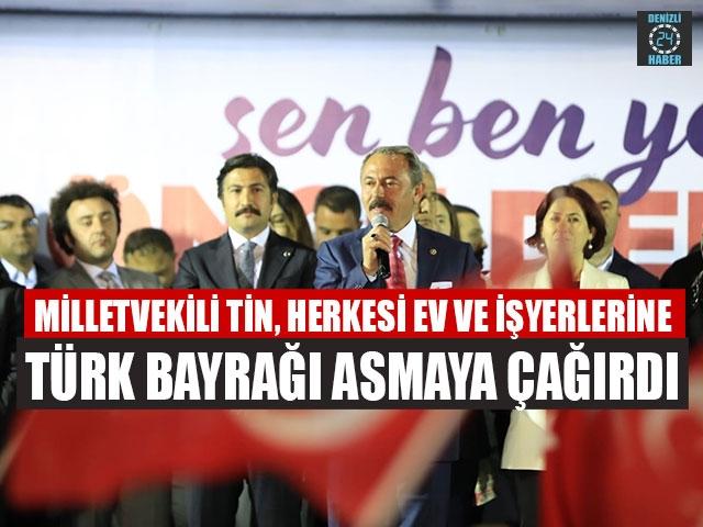 Milletvekili Tin, Herkesi Ev Ve İşyerlerine Türk Bayrağı Asmaya Çağırdı