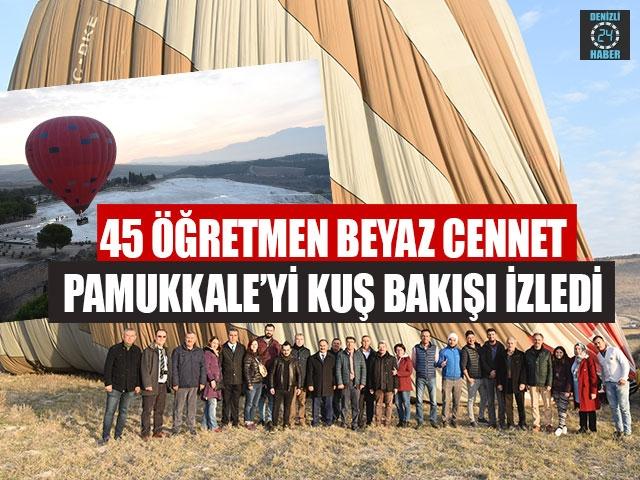 45 Öğretmen Beyaz Cennet Pamukkale'yi Kuş Bakışı İzledi