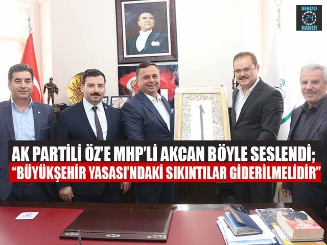 """AK Partili Öz'e MHP'li Akcan Böyle Seslendi; """"Büyükşehir Yasası'ndaki Sıkıntılar Giderilmelidir"""""""