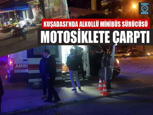 Kuşadası'nda alkollü minibüs sürücüsü motosiklete çarptı
