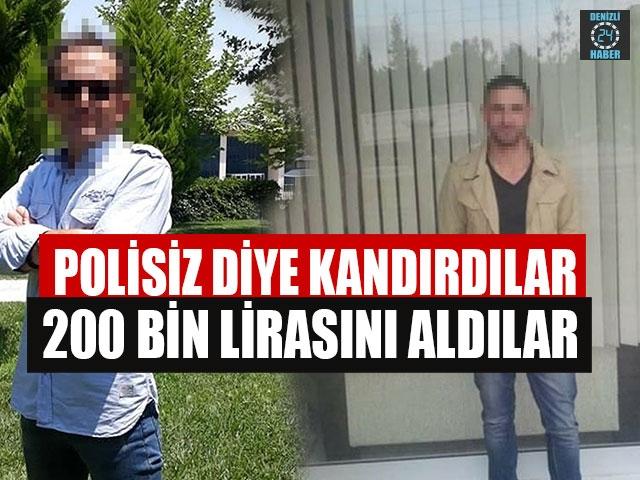 Polisiz Diye Kandırdılar 200 Bin Lirasını Aldılar