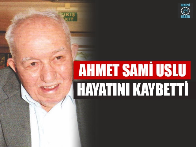 Ahmet Sami Uslu Hayatını Kaybetti