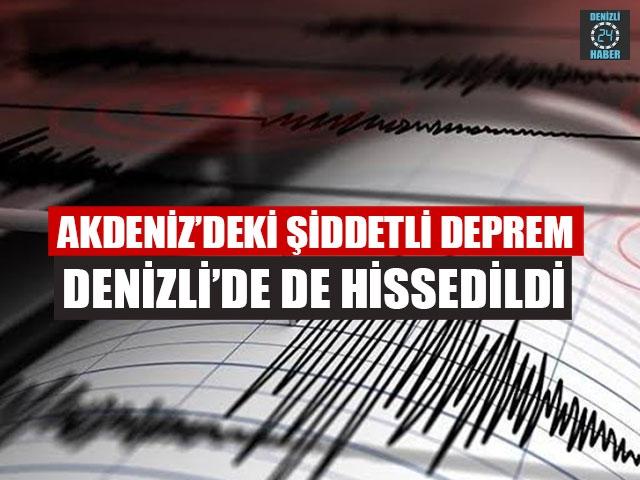 Akdeniz'deki Şiddetli Deprem Denizli'de De Hissedildi