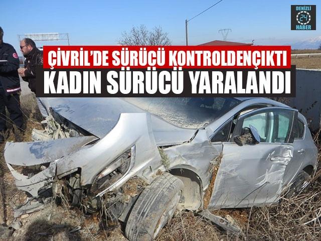 Çivril'de Sürücü Kontrolden Çıktı Kadın Sürücü Yaralandı