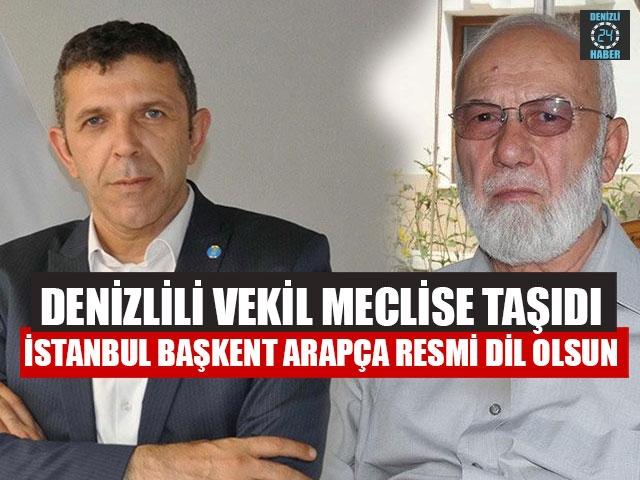Denizlili vekil meclise taşıdı İstanbul başkent arapça resmi dil olsun