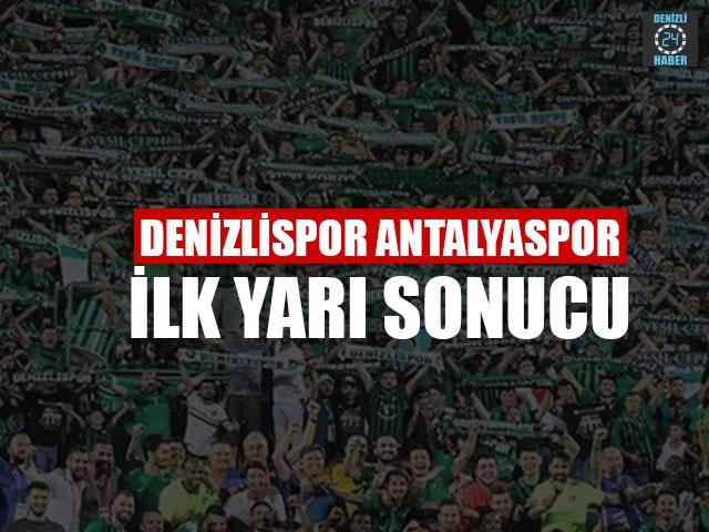 Denizlispor Antalyaspor İlk Yarı Sonucu