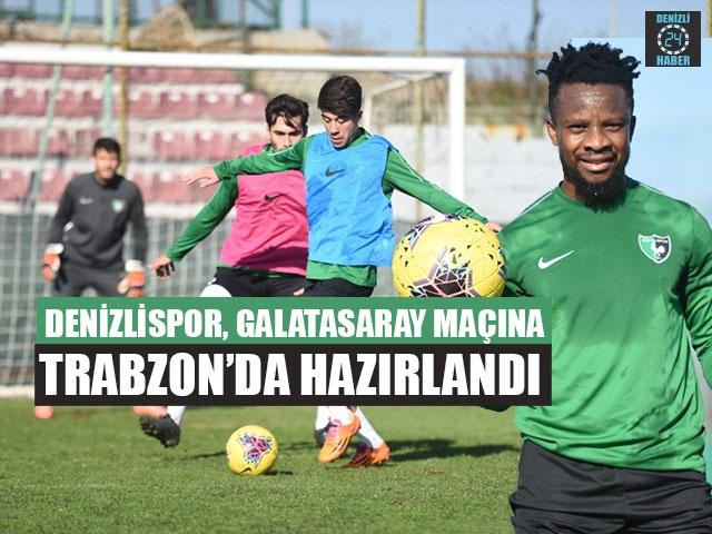 Denizlispor, Galatasaray Maçına Trabzon'da Hazırlandı