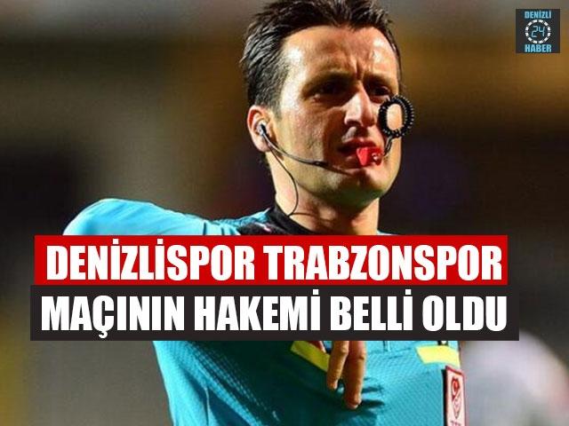 Denizlispor Trabzonspor Maçının Hakemi Belli Oldu
