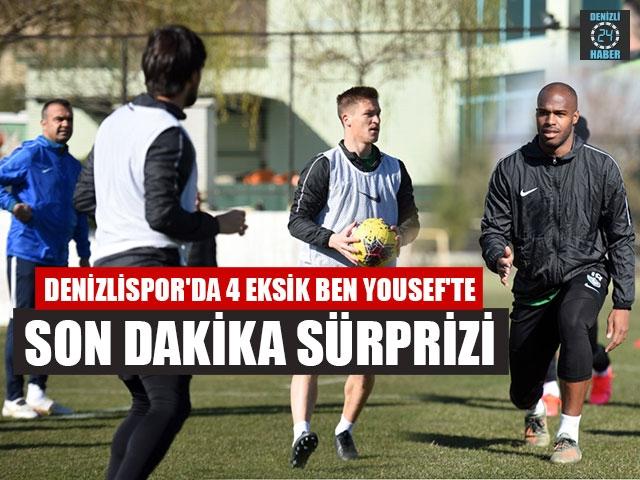 Denizlispor'da 4 Eksik Ben Yousef'te Son Dakika Sürprizi