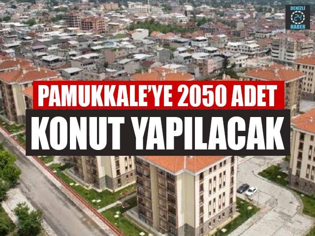 Pamukkale'ye 2050 Adet Konut Yapılacak