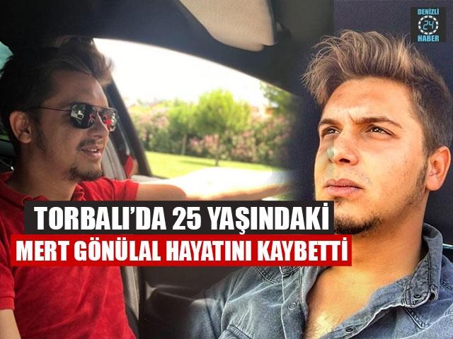 Torbalı'da 25 Yaşındaki Mert Gönülal Hayatını Kaybetti