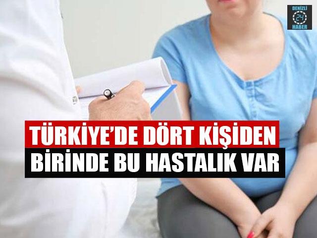 Türkiye'de Dört Kişiden Birinde Bu Hastalık Var