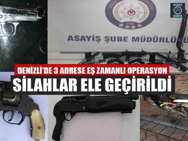 Denizli'de 3 Adrese Eş Zamanlı Operasyon Silahlar Ele Geçirildi