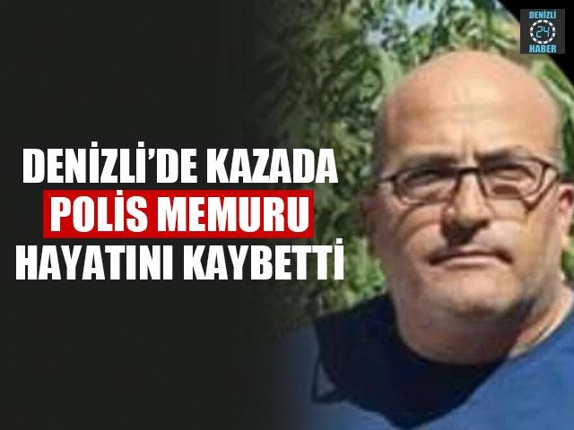 Denizli'de Kazada Polis Memuru Ali Aydın Hayatını Kaybetti