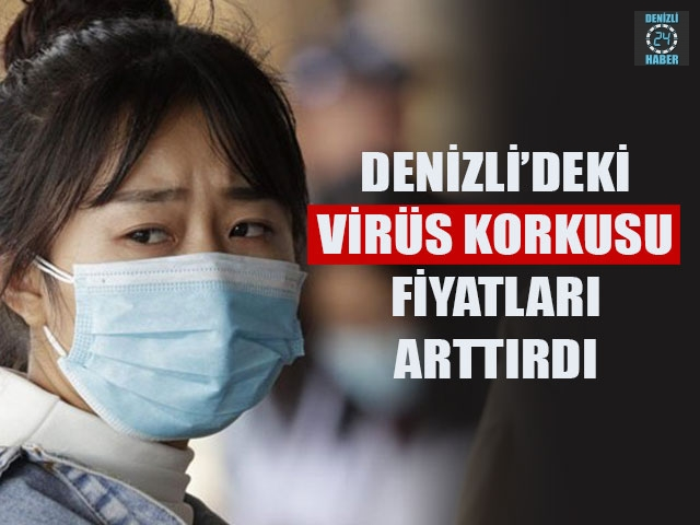 Denizli'deki Virüs Korkusu Fiyatları Arttırdı