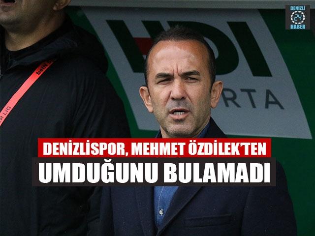 Denizlispor, Mehmet Özdilek'ten Umduğunu Bulamadı