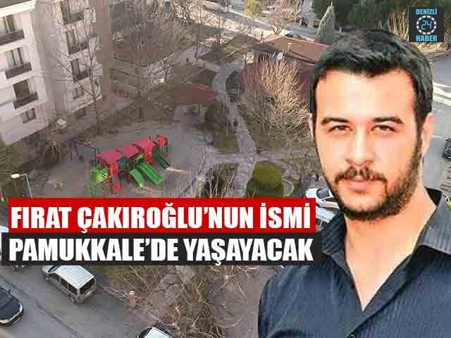 Fırat Yılmaz Çakıroğlu'nun İsmi Pamukkale'de Yaşayacak