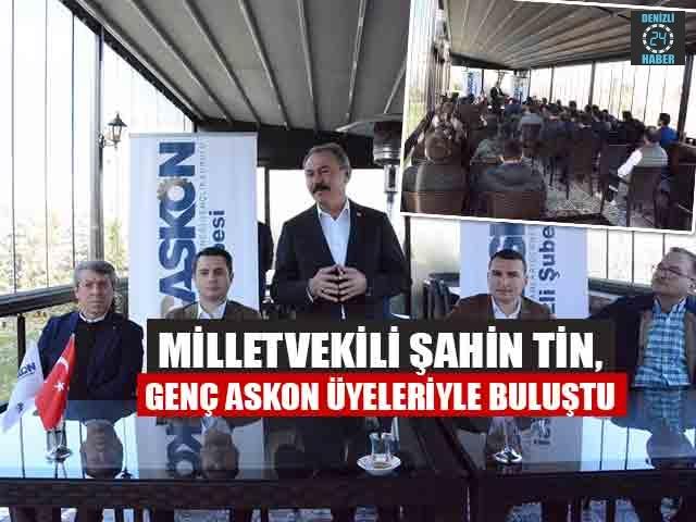 Milletvekili Şahin Tin, Genç ASKON üyeleriyle buluştu
