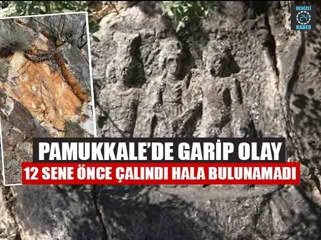 Pamukkale'de Garip Olay 12 Sene Önce Çalındı Hala Bulunamadı