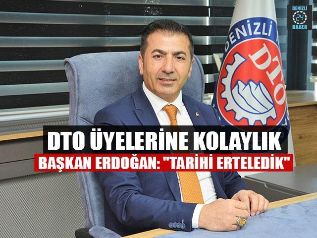 """DTO üyelerine kolaylık Başkan Erdoğan: """"tarihi erteledik"""""""