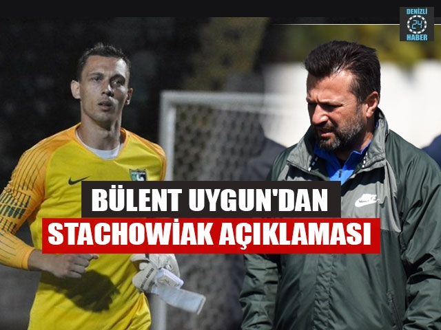 Bülent Uygun'dan Stachowiak Açıklaması