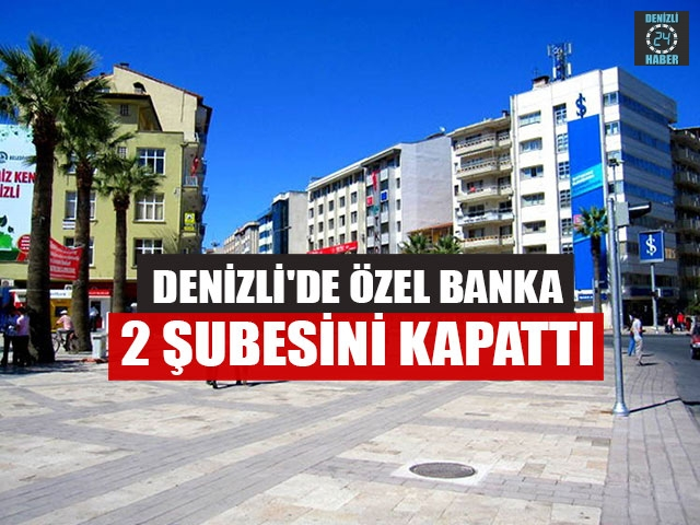 Denizli'de Özel Banka 2 Şubesini Kapattı