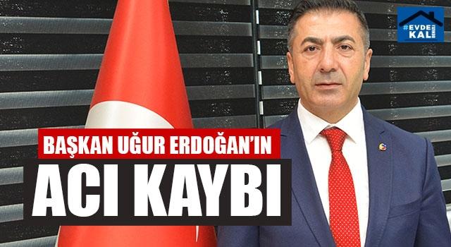 Başkan Uğur Erdoğan'ın Acı Kaybı