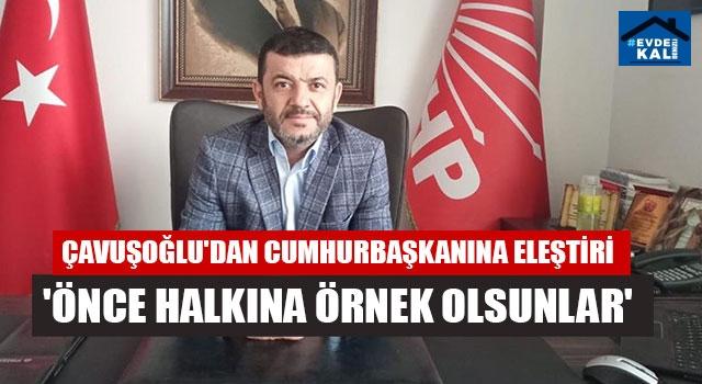 Çavuşoğlu'dan Cumhurbaşkanına eleştiri 'Önce halkına örnek olsunlar'