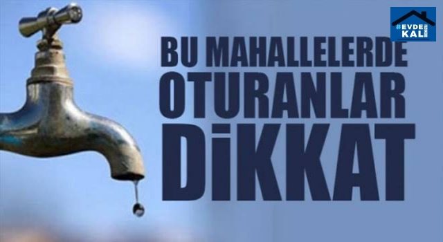 Denizli'de Muhtelif mahallelerde su kesintisi