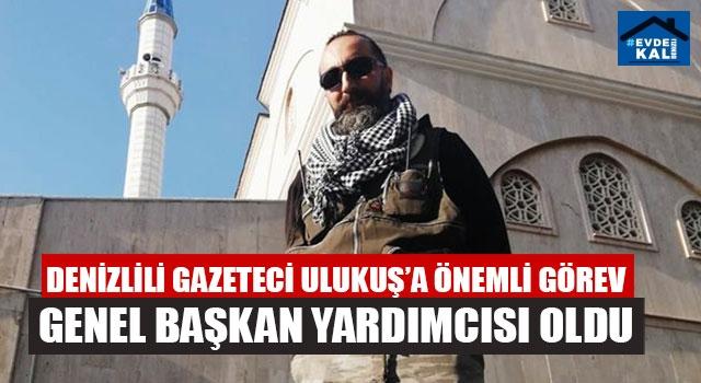 Denizlili Gazeteci Ulukuş'a Önemli Görev Genel Başkan Yardımcısı Oldu