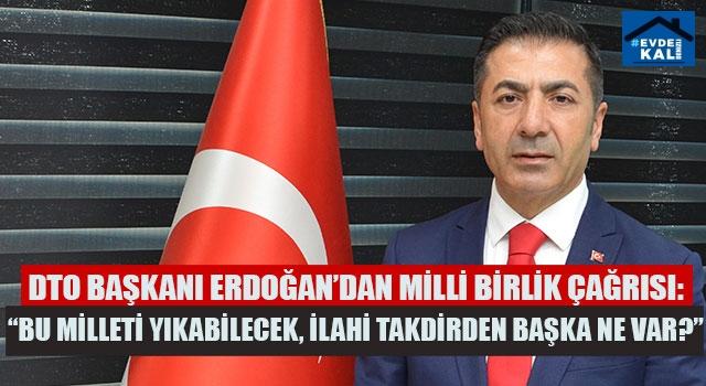 """DTO Başkanı Erdoğan'dan """"Bu Milleti Yıkabilecek, İlahi Takdirden Başka Ne Var?"""""""